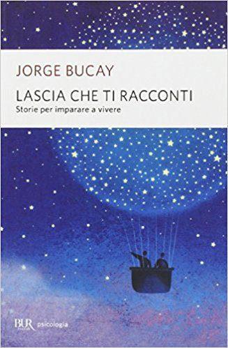 Lascia che ti racconti. Storie per imparare a vivere – Jorge Bucay